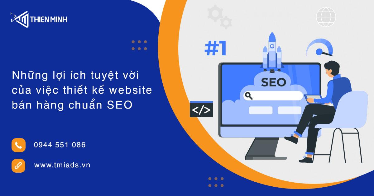 Lợi ích tuyệt vời của thiết kế website chuẩn SEO