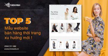 Top 5 mẫu website bán hàng thời trang xu hướng mới nhất !